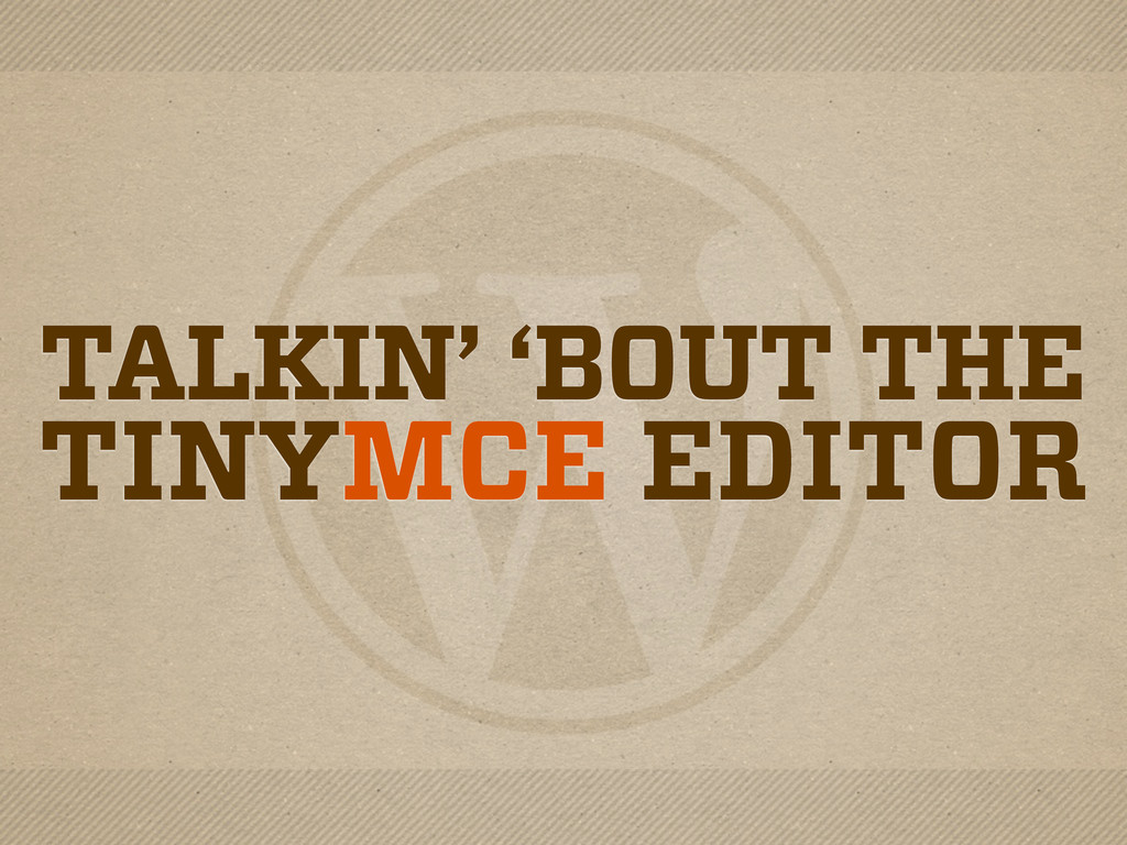 TALKIN' 'BOUT THE TINYMCE EDITOR
