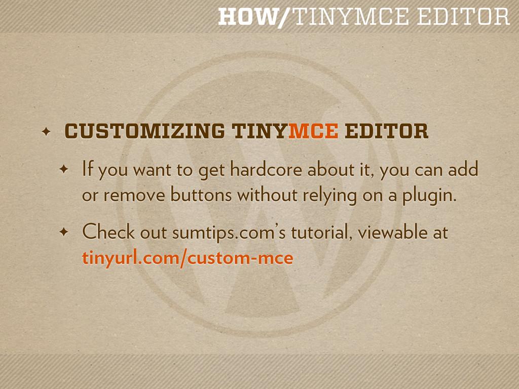 HOW/TINYMCE EDITOR ✦ CUSTOMIZING TINYMCE EDITOR...