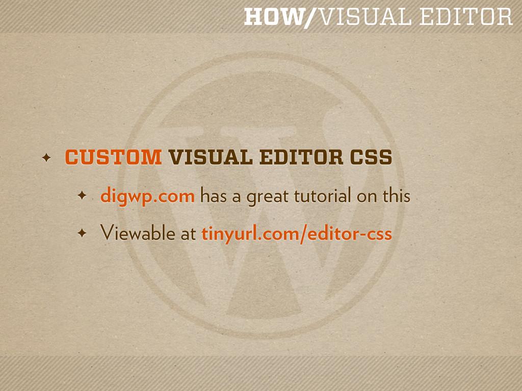 HOW/VISUAL EDITOR ✦ CUSTOM VISUAL EDITOR CSS ✦ ...