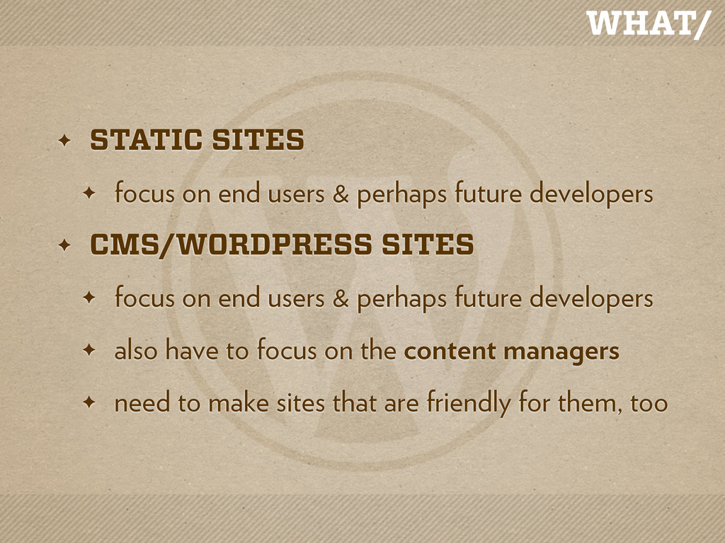 WHAT/ ✦ STATIC SITES ✦ focus on end users & per...
