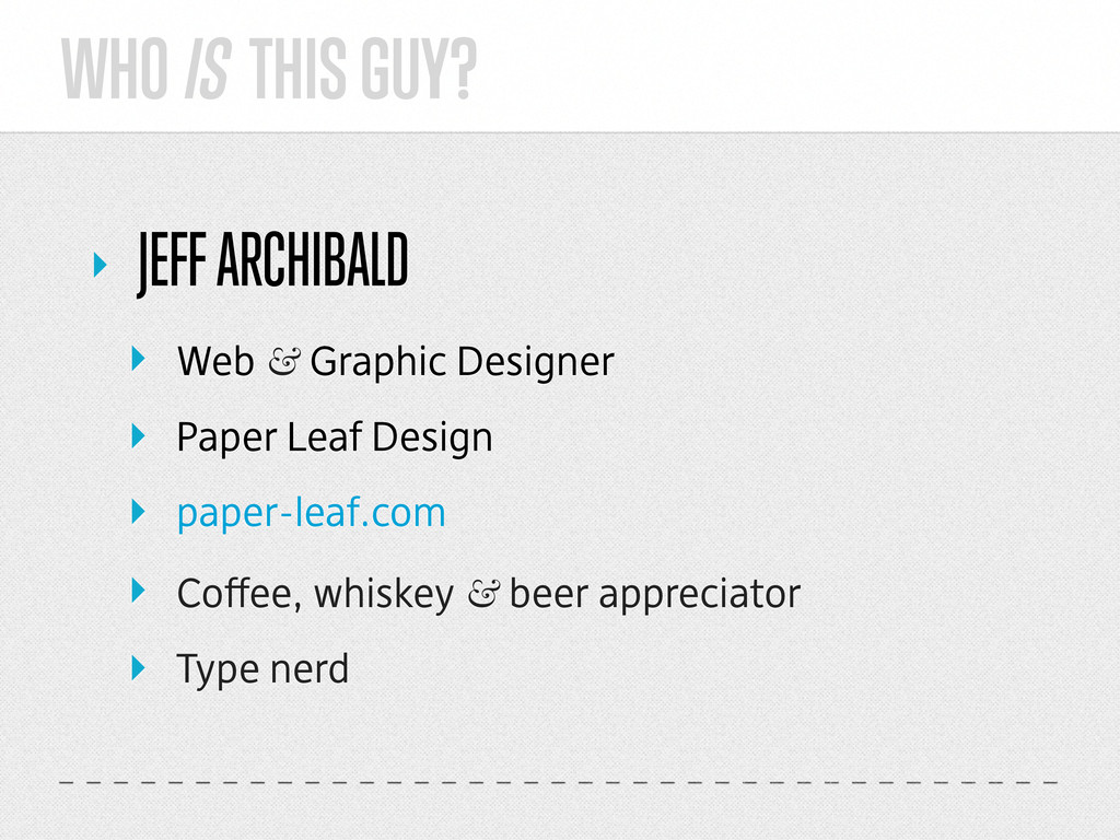 WHO IS THIS GUY? ‣ JEFF ARCHIBALD ‣ Web & Graph...