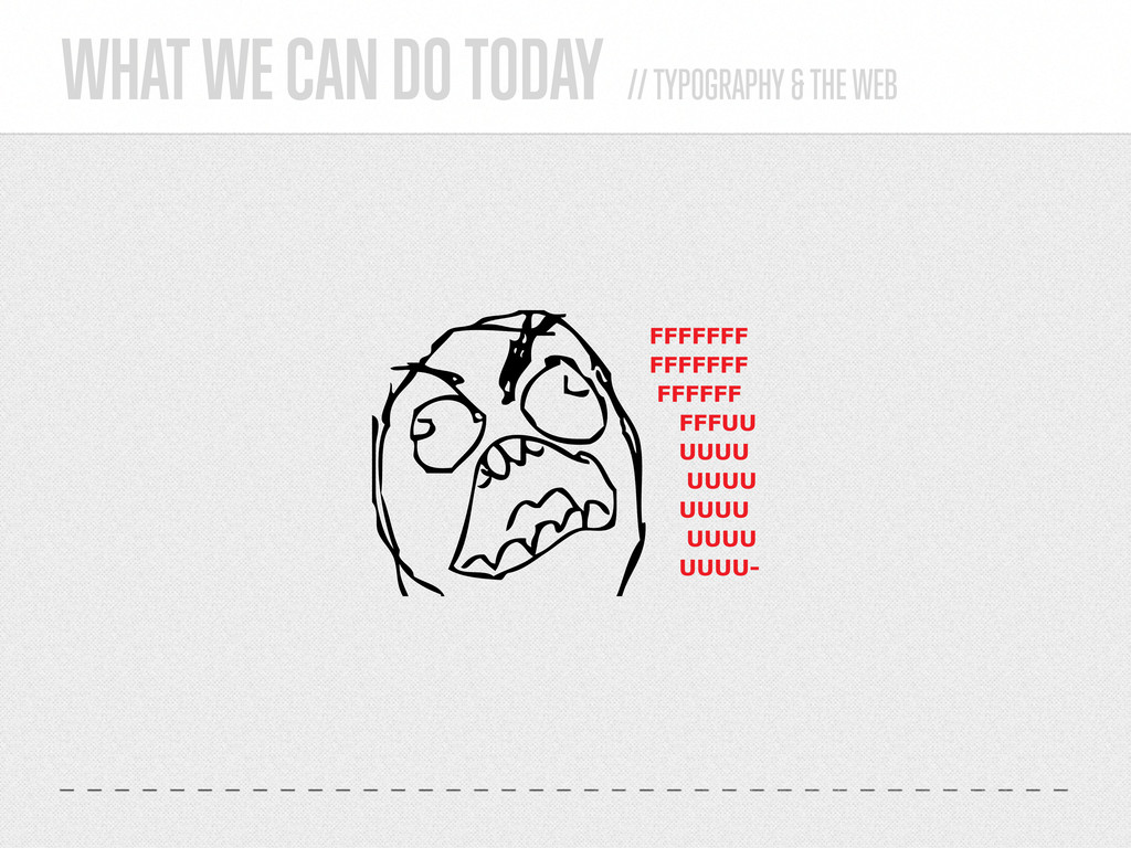 WHAT WE CAN DO TODAY // TYPOGRAPHY & THE WEB