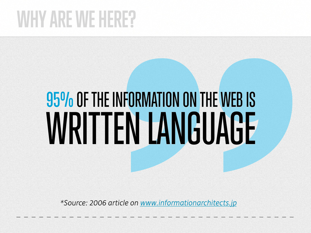 WHY ARE WE HERE? 95% OF THE INFORMATION ON THE ...