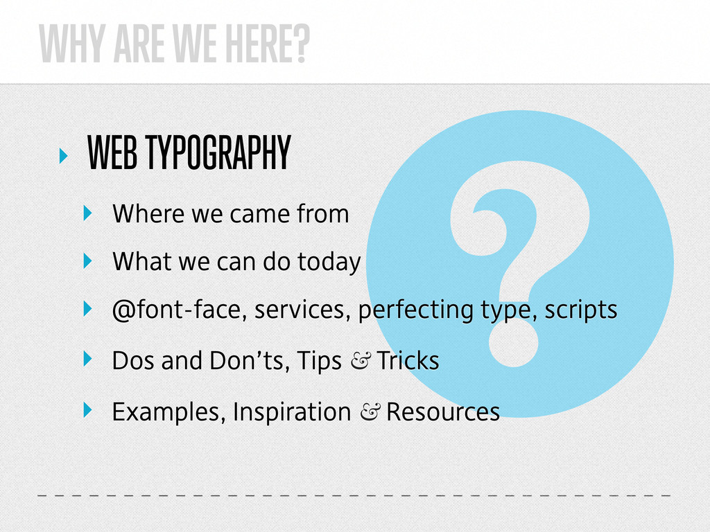 WHY ARE WE HERE? ‣ WEB TYPOGRAPHY ‣ Where we ca...