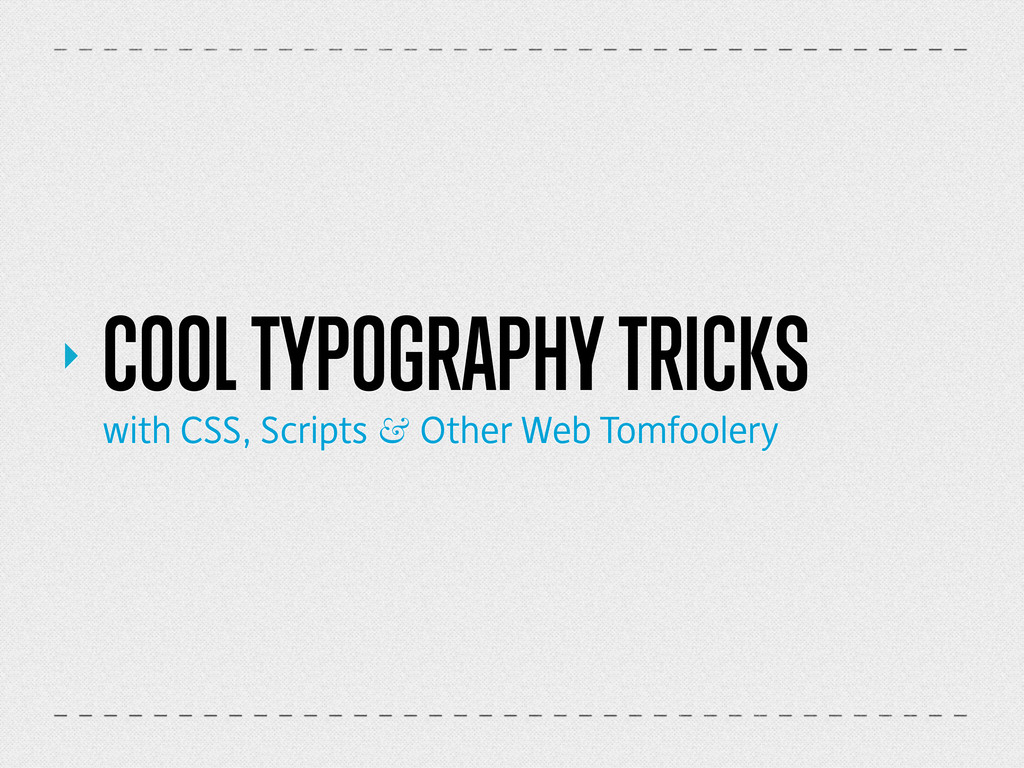 ‣ COOL TYP0GRAPHY TRICKS with CSS, Scripts & Ot...
