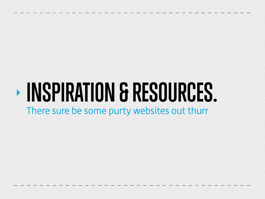 ‣ INSPIRATION & RESOURCES. There sure be some p...