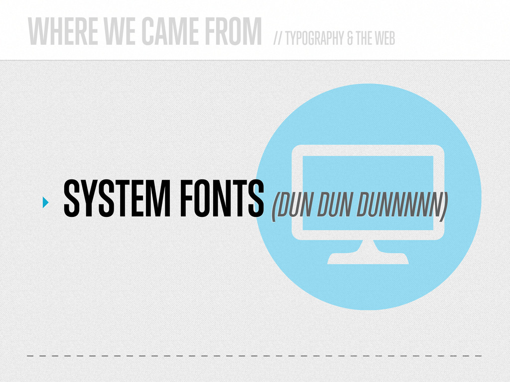 WHERE WE CAME FROM // TYPOGRAPHY & THE WEB ‣ SY...