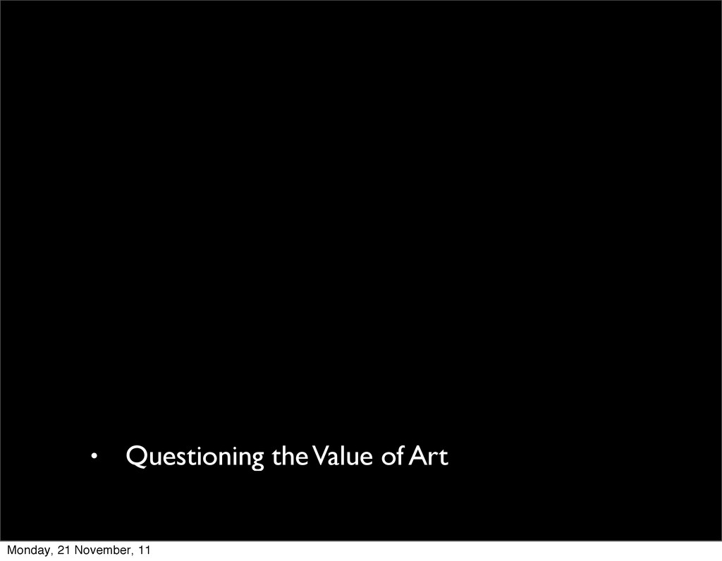 • Questioning the Value of Art Monday, 21 Novem...