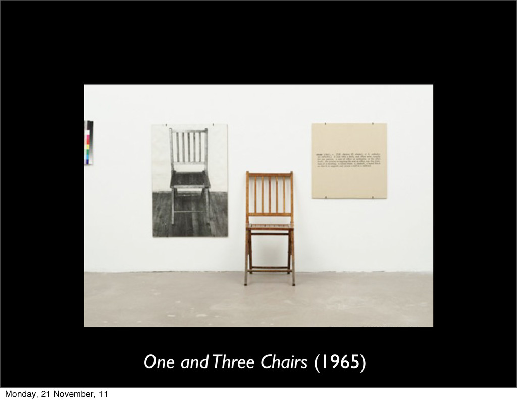 One and Three Chairs (1965) Monday, 21 November...