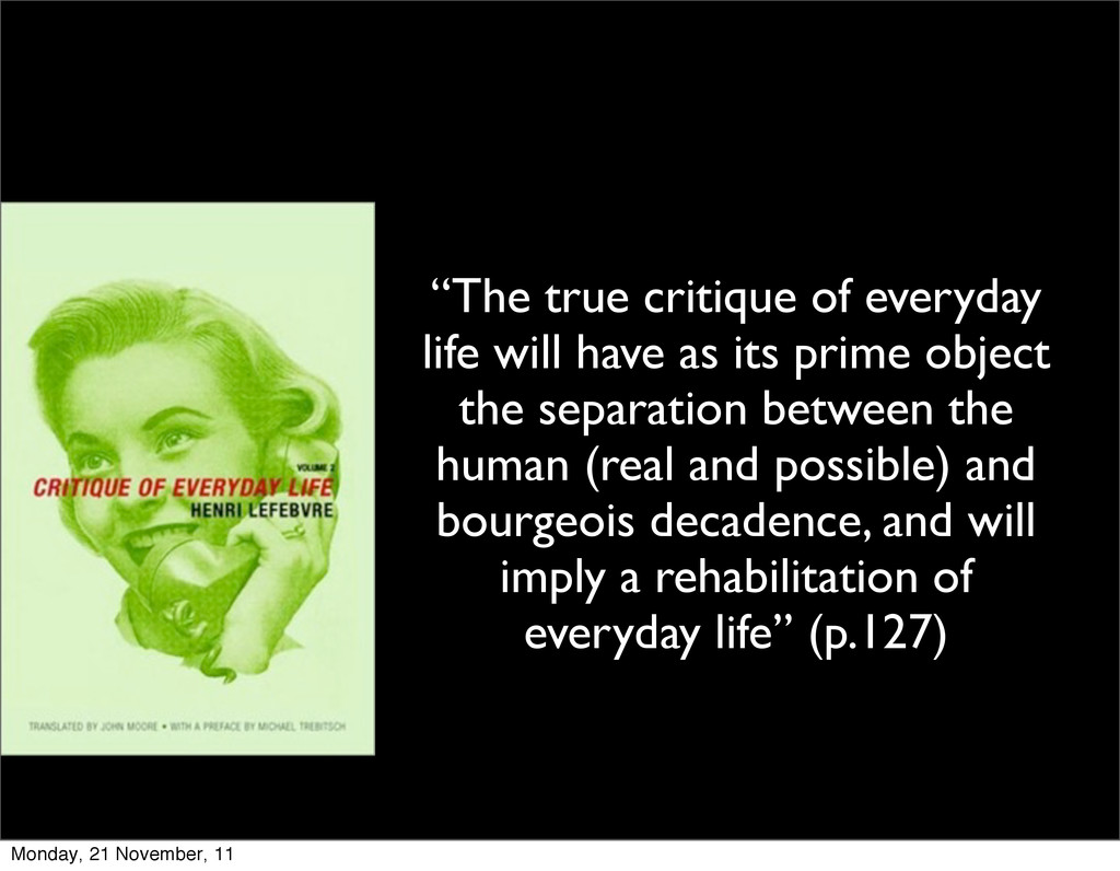 """The true critique of everyday life will have a..."