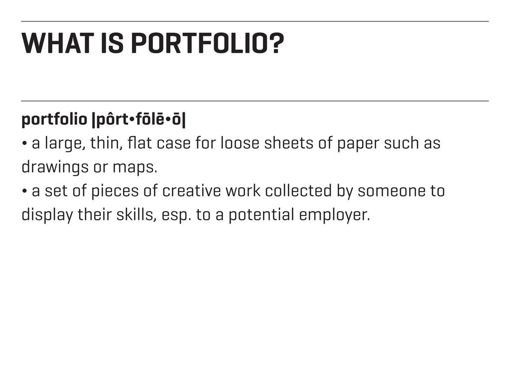 WHAT IS PORTFOLIO? portfolio |pôrt¬fōlē¬ō| ¬ a ...