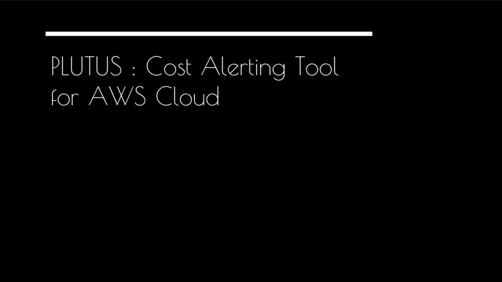 PLUTUS : Cost Alerting Tool for AWS Cloud