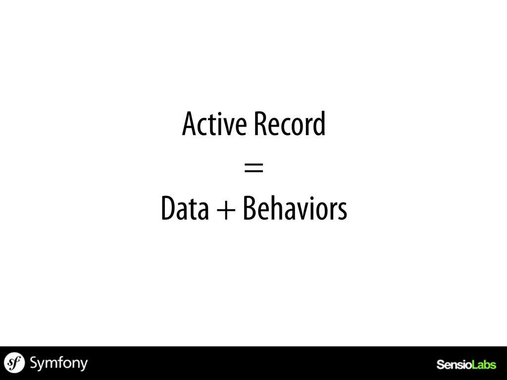 Active Record = Data + Behaviors