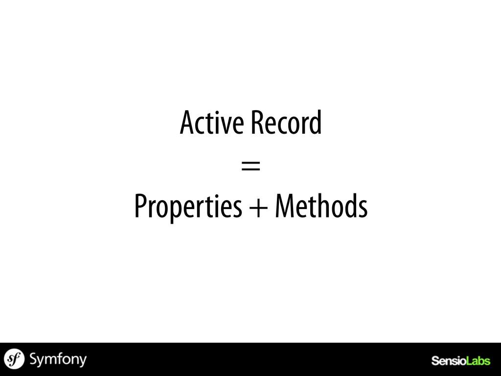 Active Record = Properties + Methods