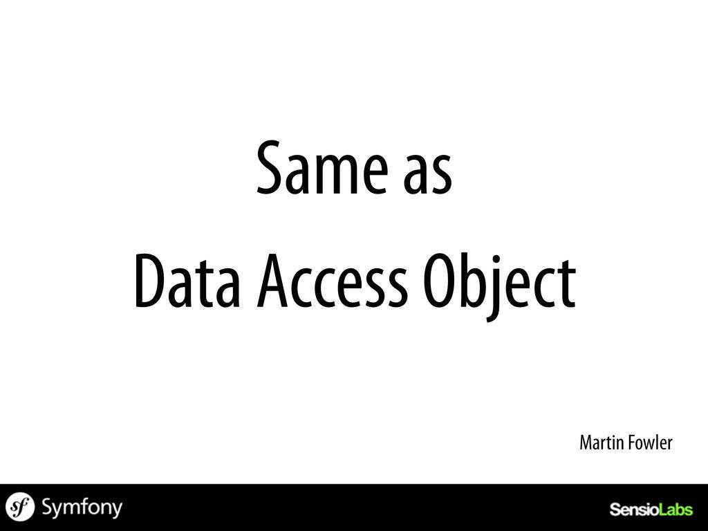 Same as Data Access Object Martin Fowler