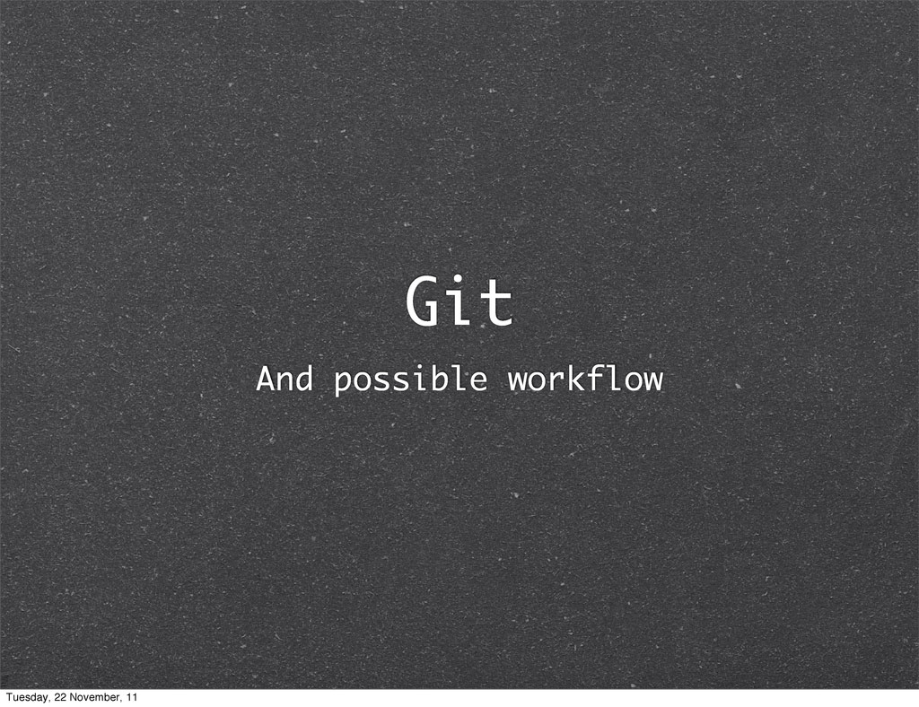 Git And possible workflow Tuesday, 22 November,...