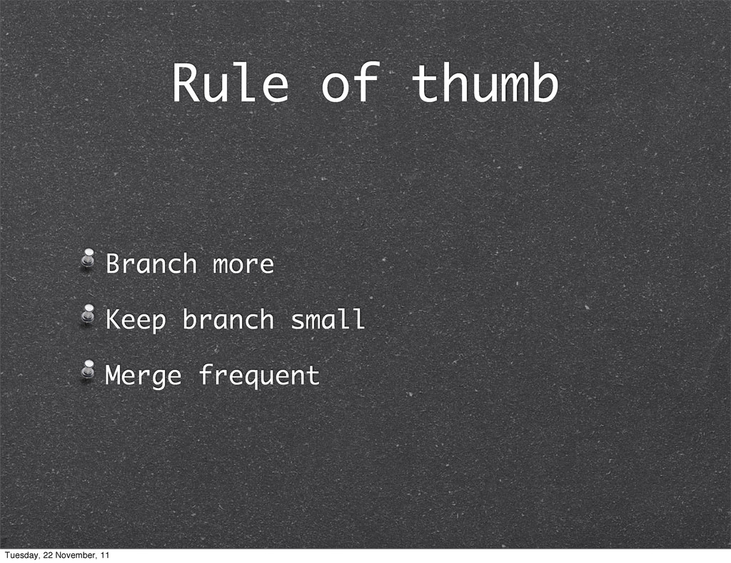 Rule of thumb Branch more Keep branch small Mer...