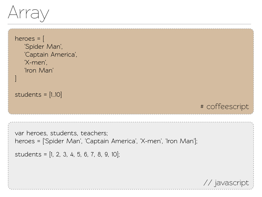 Array // javascript # coffeescript heroes = [ '...