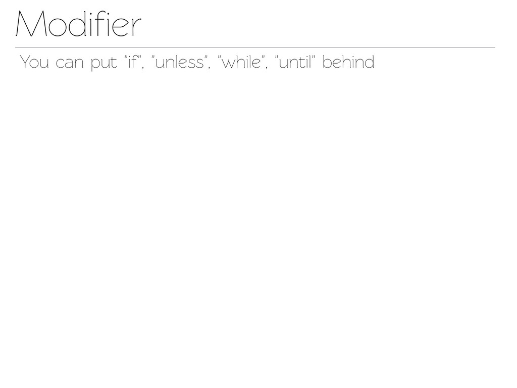 "Modifier You can put ""if"", ""unless"", ""while"", ""u..."
