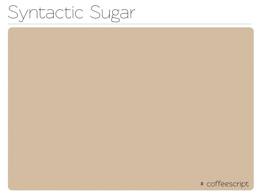 # coffeescript Synactic Sugar