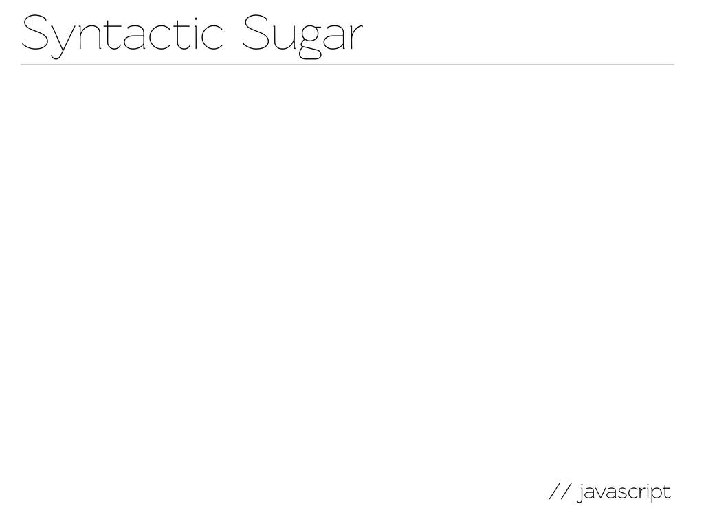 // javascript Synactic Sugar