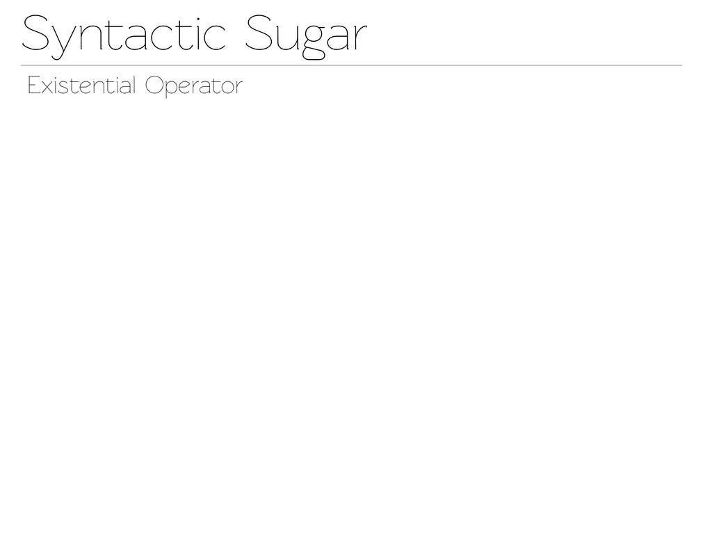 Synactic Sugar Exisential Operaor