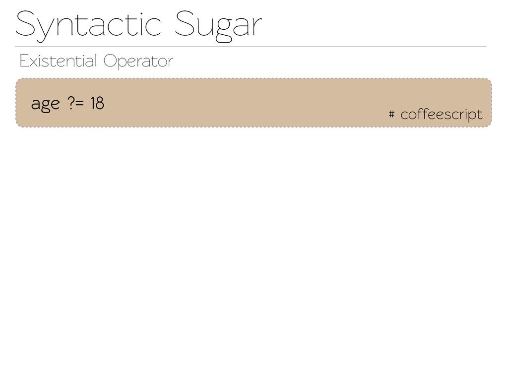 Synactic Sugar # coffeescript age ?= 18 Exise...