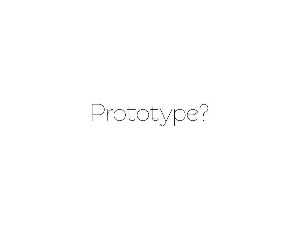 Prootype?