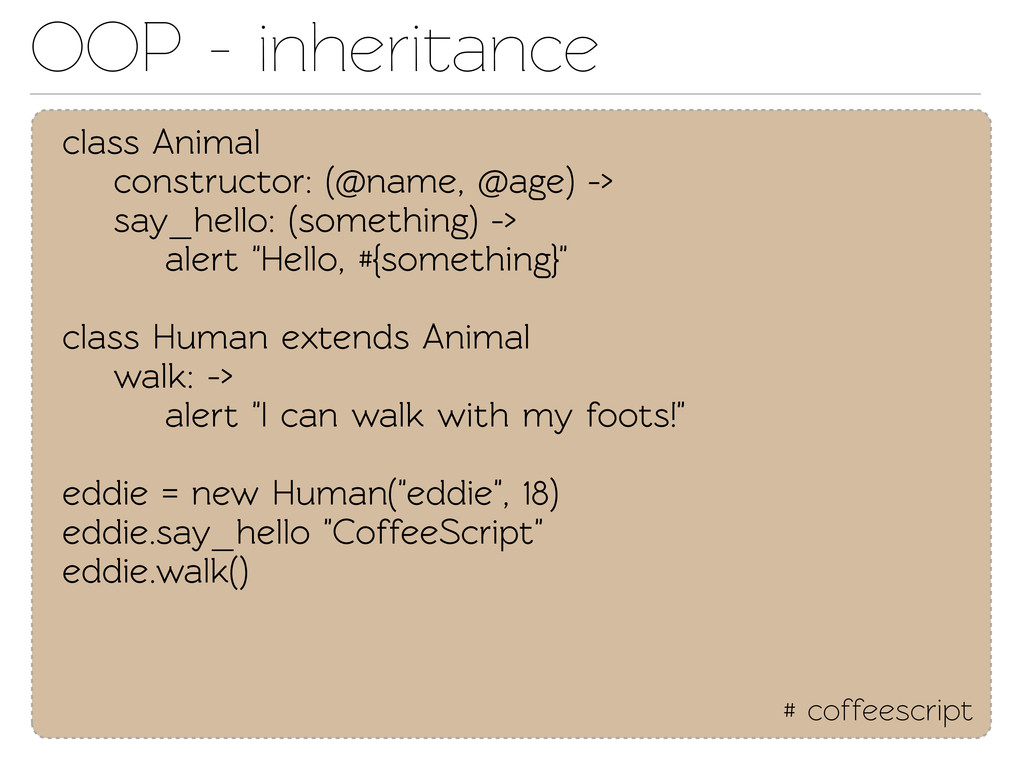 OOP - inheriance # coffeescript class Animal c...
