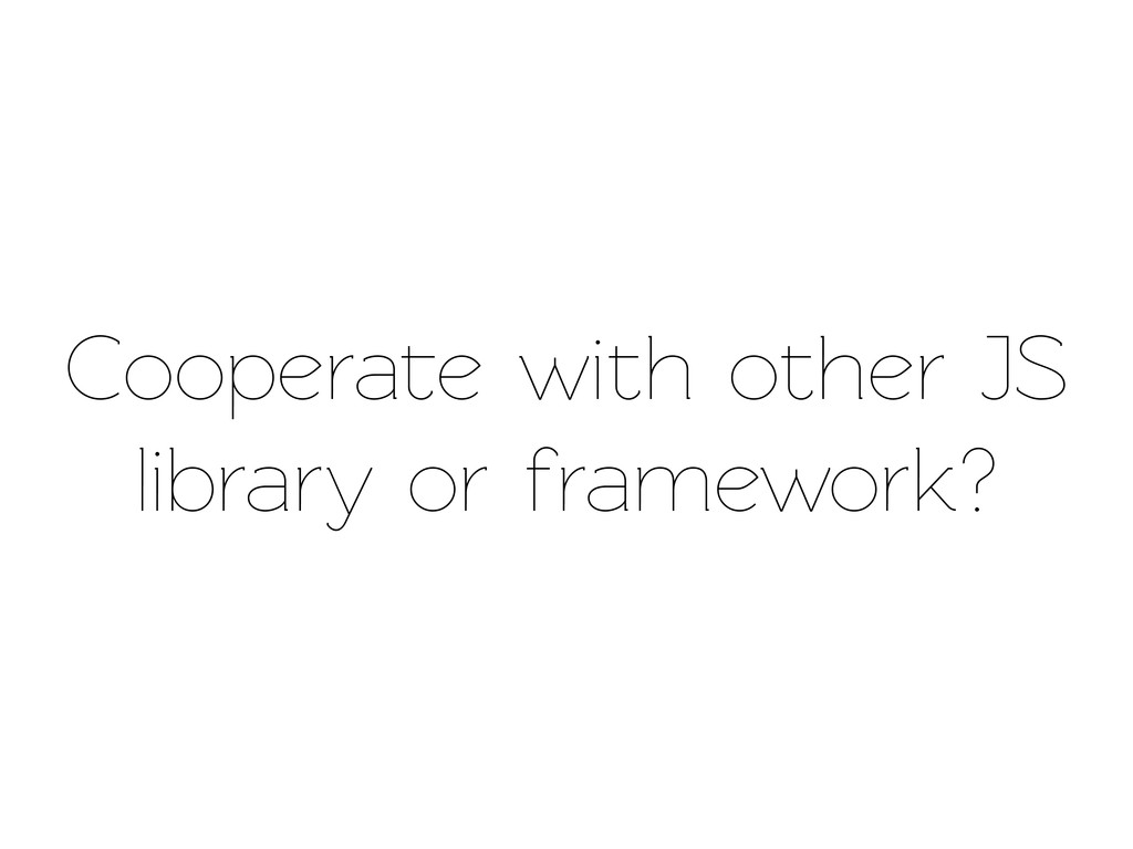 Cooperae with other JS library or framework?