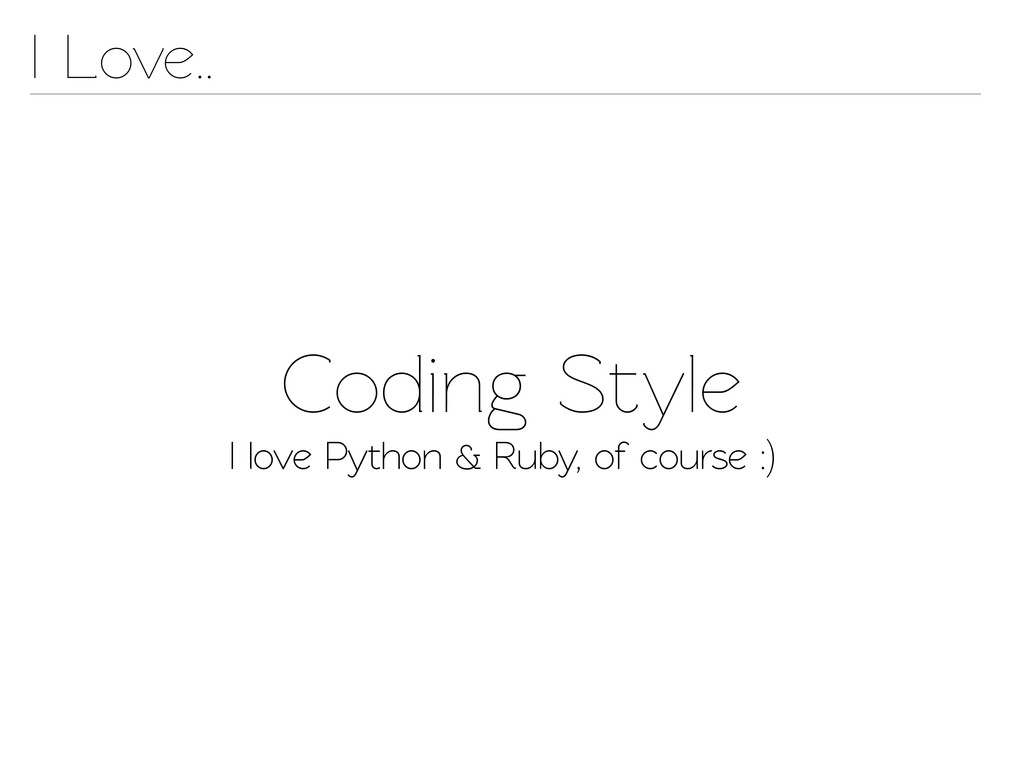Coding Style I Love.. I love Python & Ruby, of ...