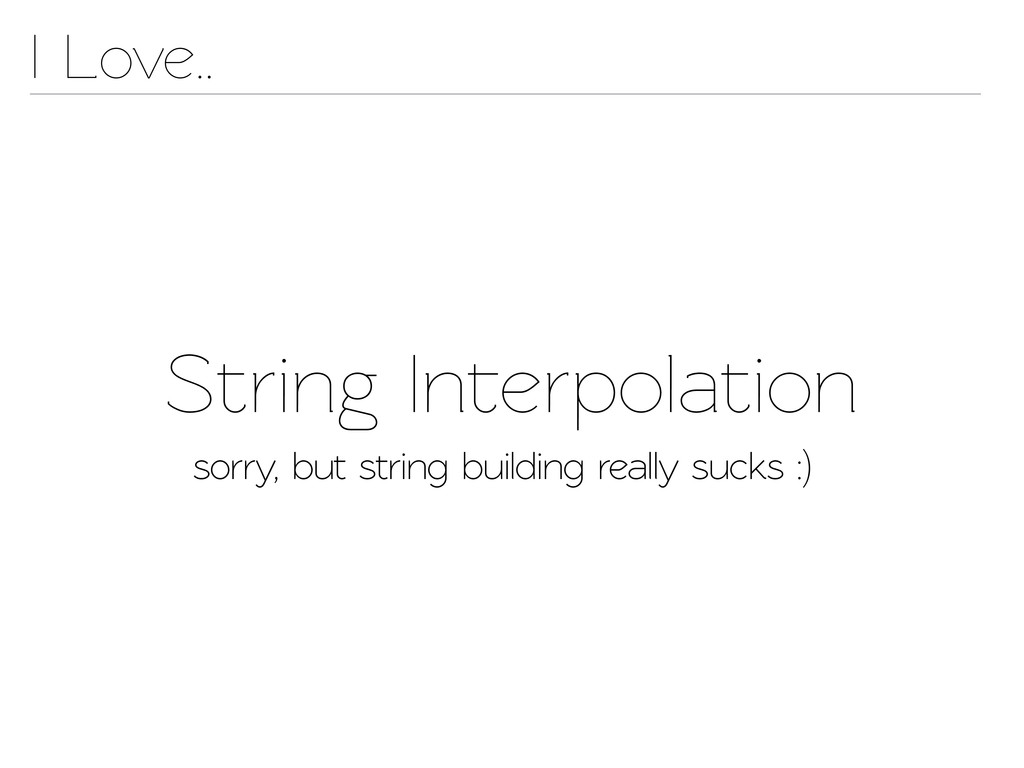 String Inerpolation I Love.. sorry, but string...
