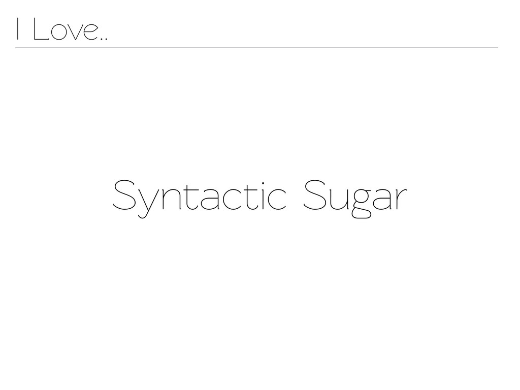 Synactic Sugar I Love..