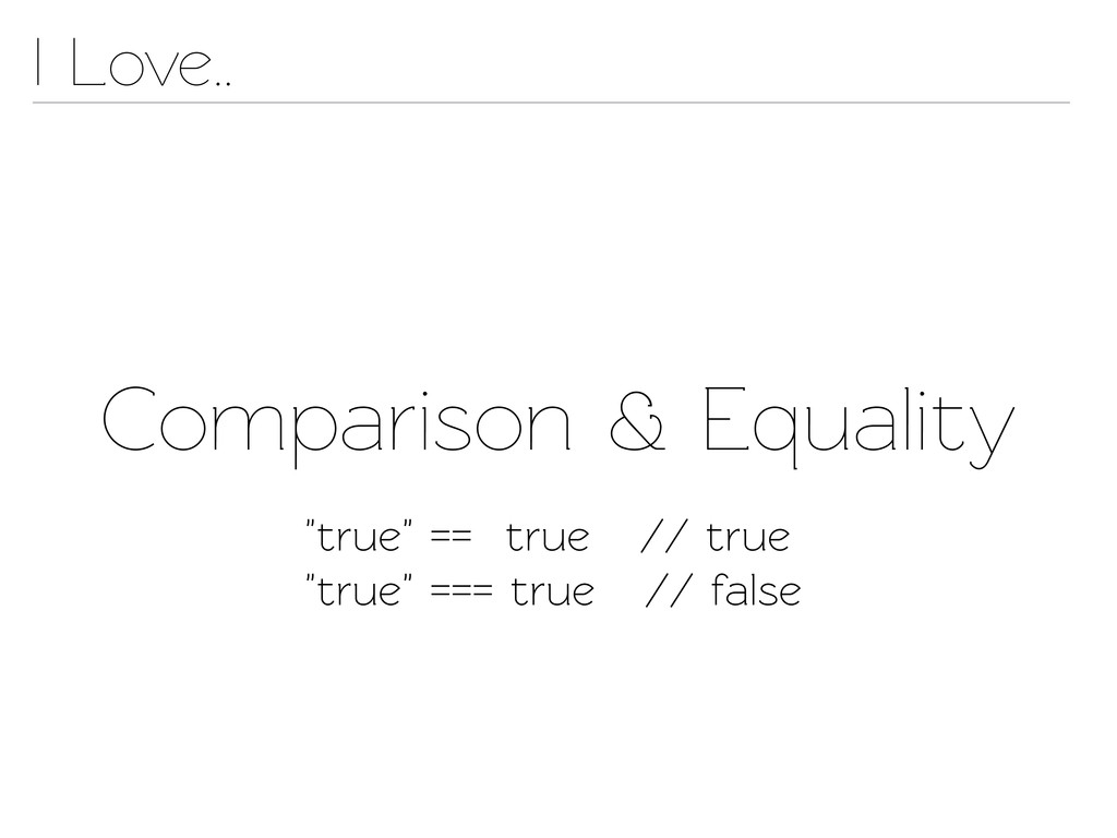 "Comparison & Equality I Love.. ""true"" == true /..."