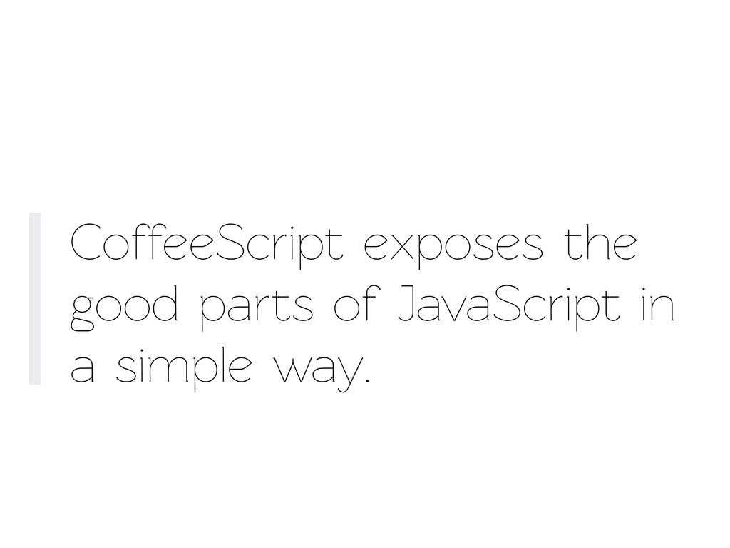 CoffeeScript exposes the good parts of JavaScri...