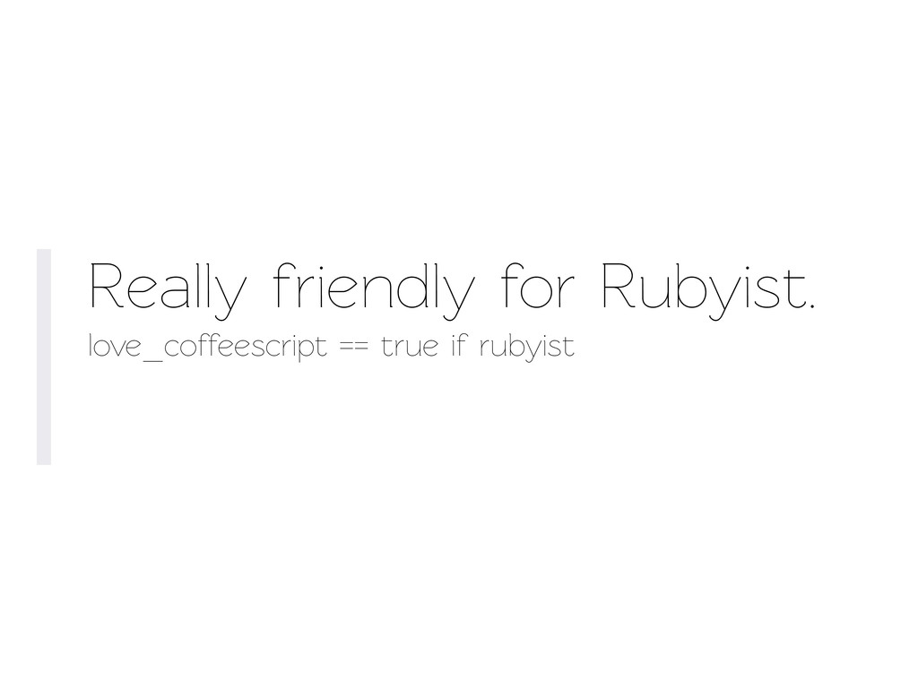 Really friendly for Rubyist. love_coffeescript ...