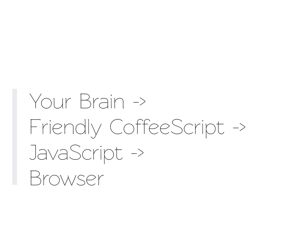 Your Brain -> Friendly CoffeeScript -> JavaScri...