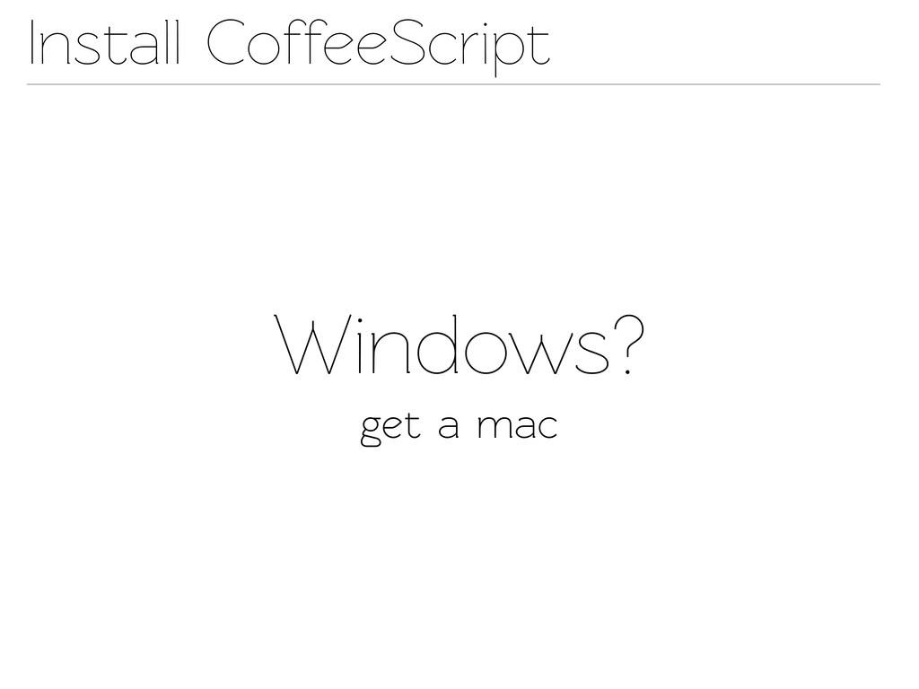 Insall CoffeeScript Windows? get a mac
