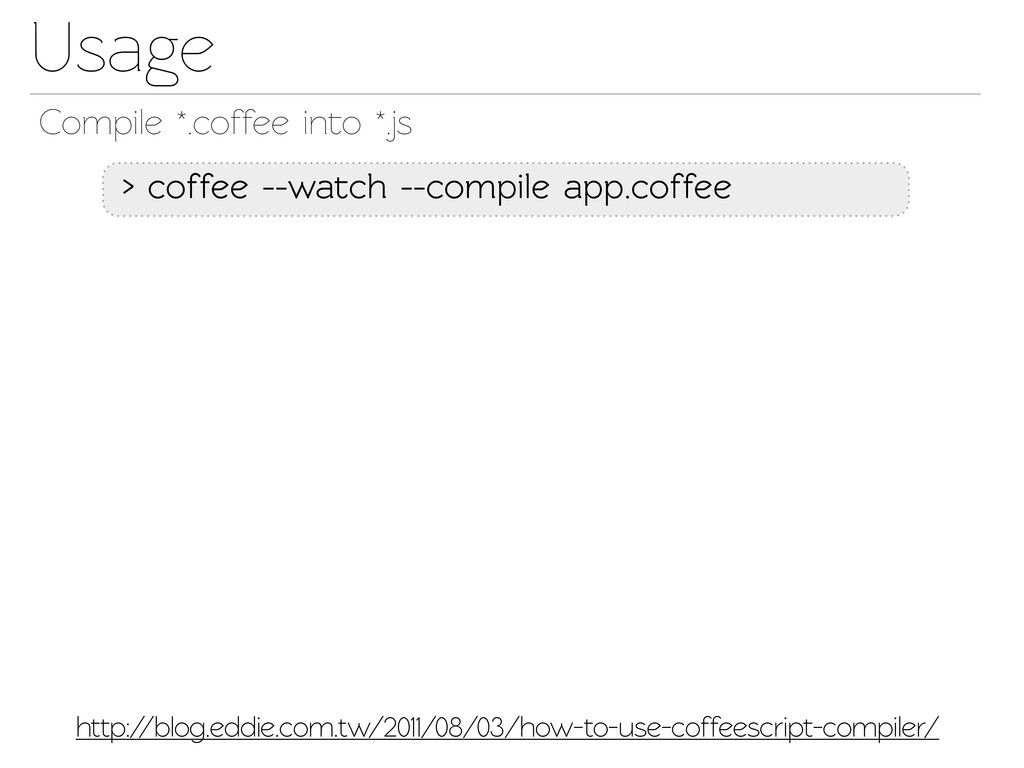Usage Compile *.coffee ino *.js > coffee --wa...