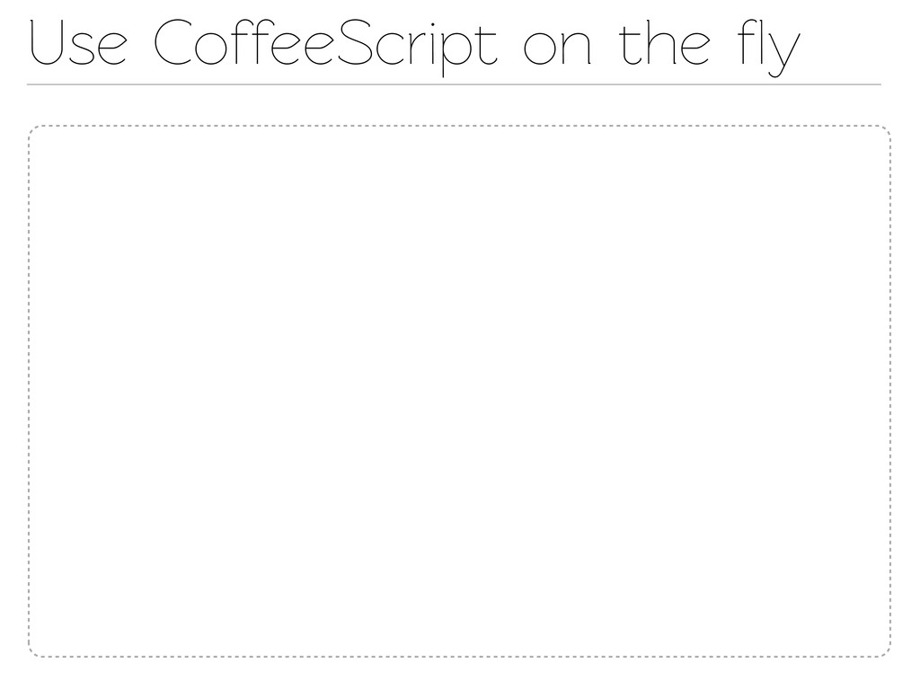 Use CoffeeScript on the fly
