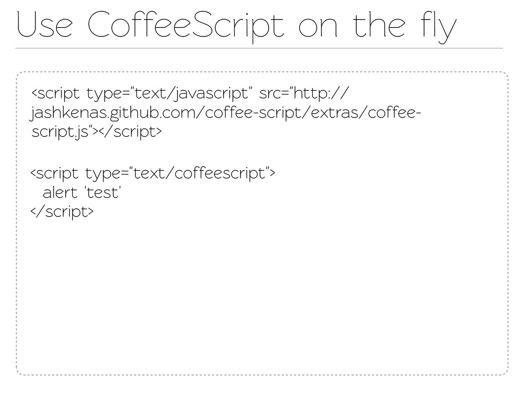 "Use CoffeeScript on the fly <script type=""ext/j..."