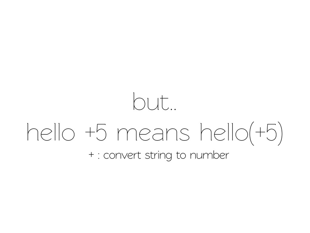 but.. hello +5 means hello(+5) + : convert stri...