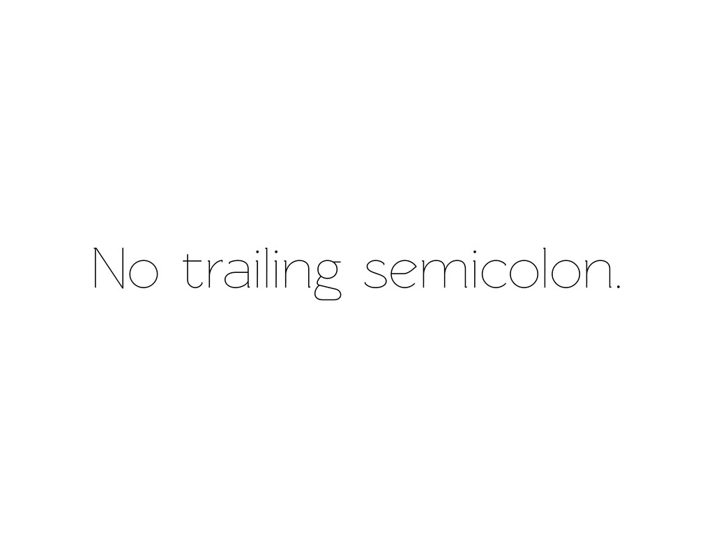 No trailing semicolon.