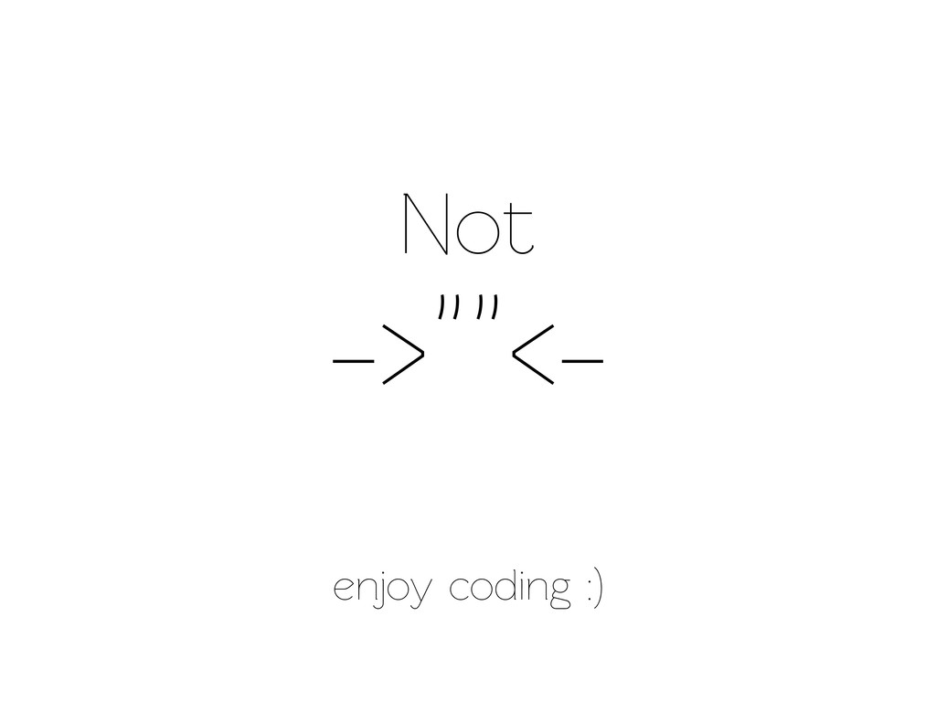 "->""""<- enjoy coding :) Not"