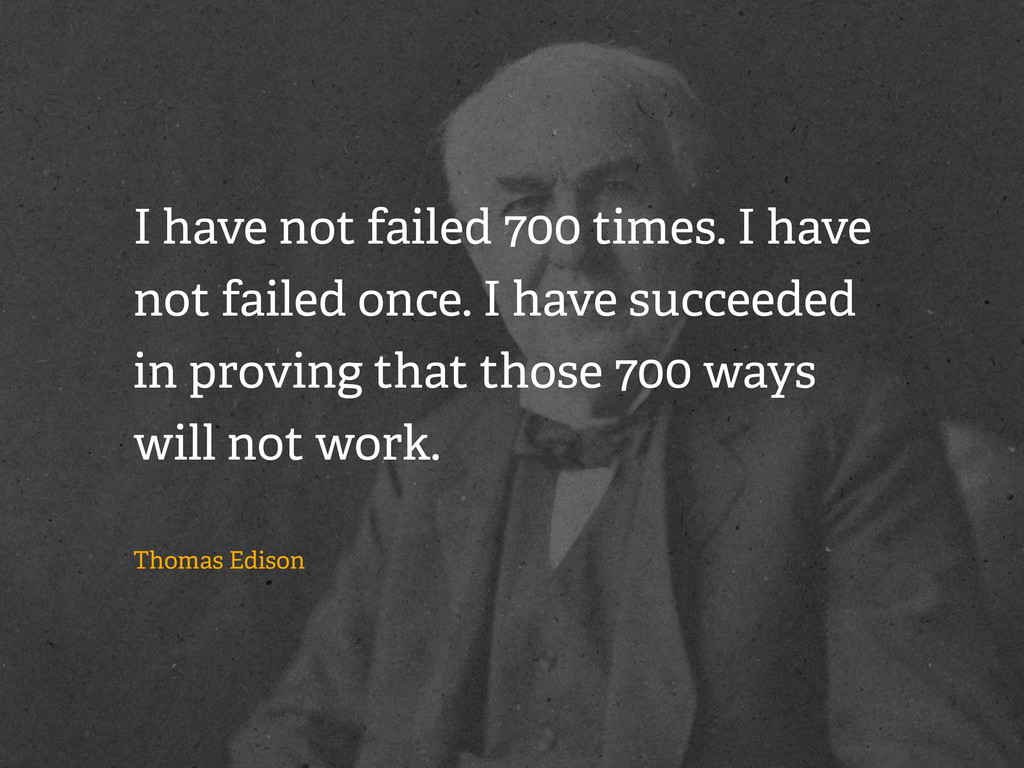 I have not failed 700 times. I have not failed ...