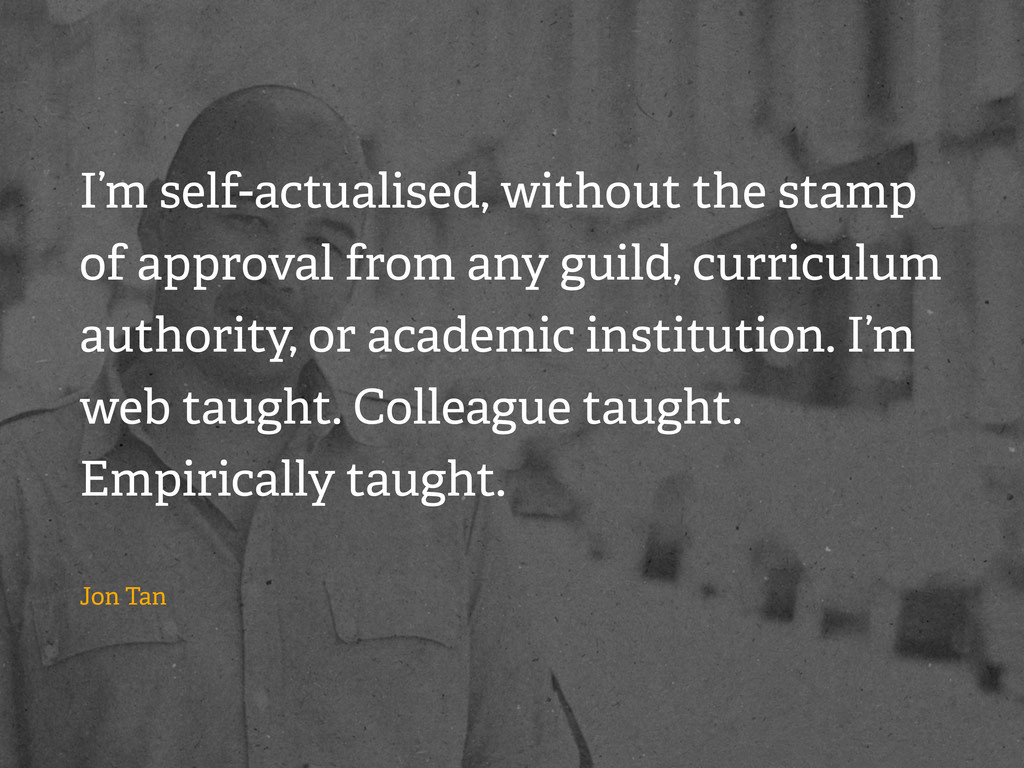I'm self-actualised, without the stamp of appro...