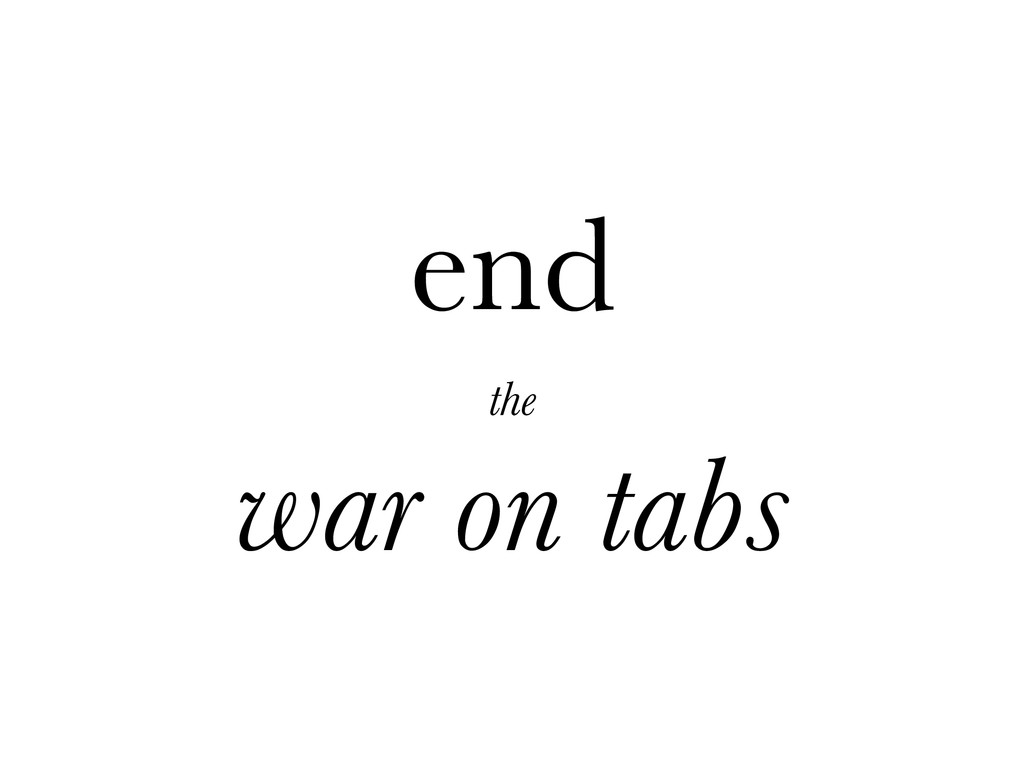 end ! the war on tabs