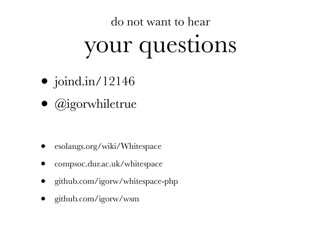 do not want to hear your questions • joind.in/1...