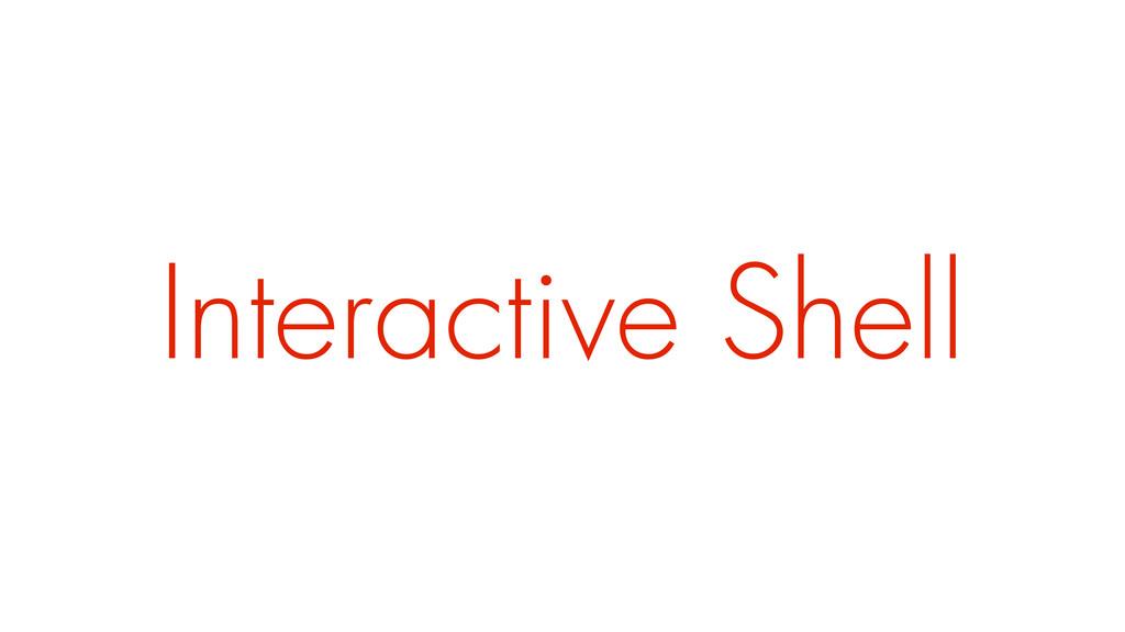 Interactive Shell