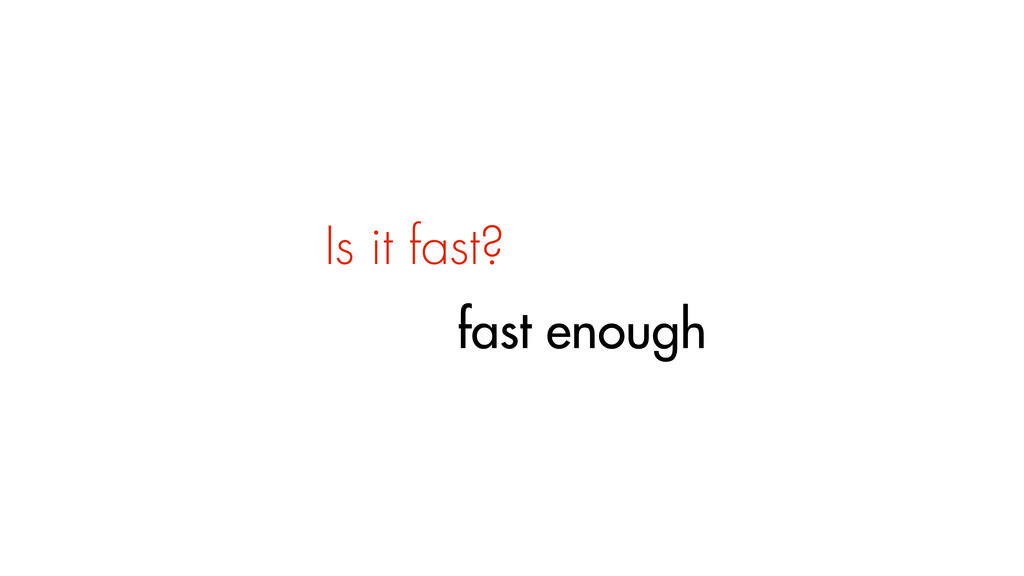 Is it fast? fast enough